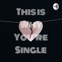 This is Why You're Single podcast