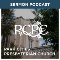 Park Cities Presbyterian Church (PCA) Weekly Sermon Podcast podcast