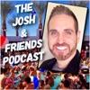 The Josh & Friends Podcast