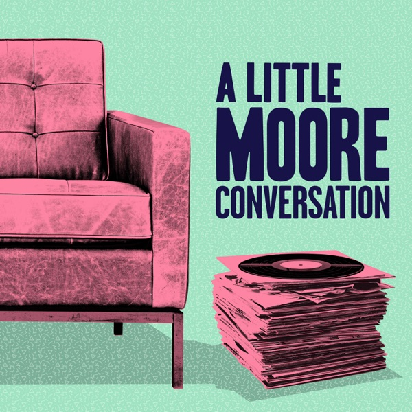 A Little Moore Conversation