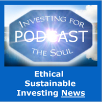 Ethical & Sustainable Investing News to Profit By! podcast