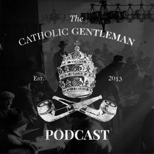 The Catholic Gentleman Podcast