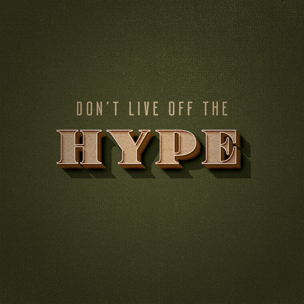 Don't Live Off The Hype