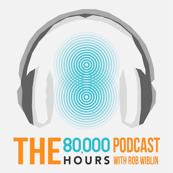 80,000 Hours Podcast with Rob Wiblin