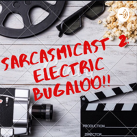 Sarcasmicast 2: Electric Boogaloo! podcast