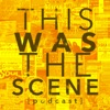 This Was The Scene Podcast artwork
