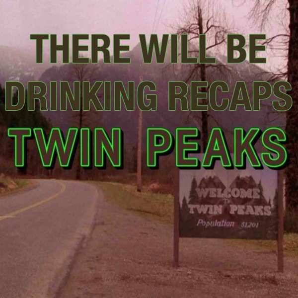 There Will Be Drinking Recaps Twin Peaks