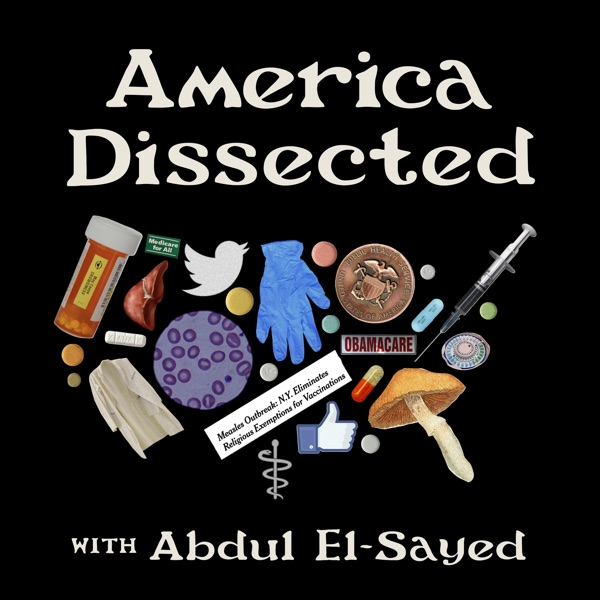 America Dissected with Abdul El-Sayed