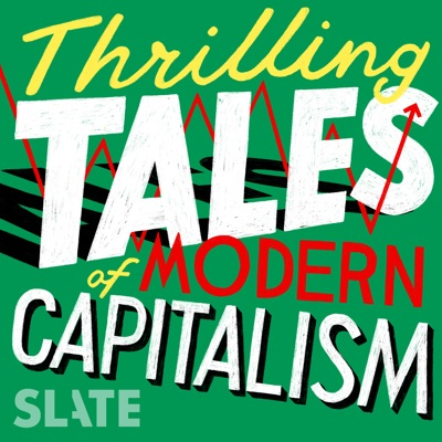 Thrilling Tales of Modern Capitalism:Slate Podcasts