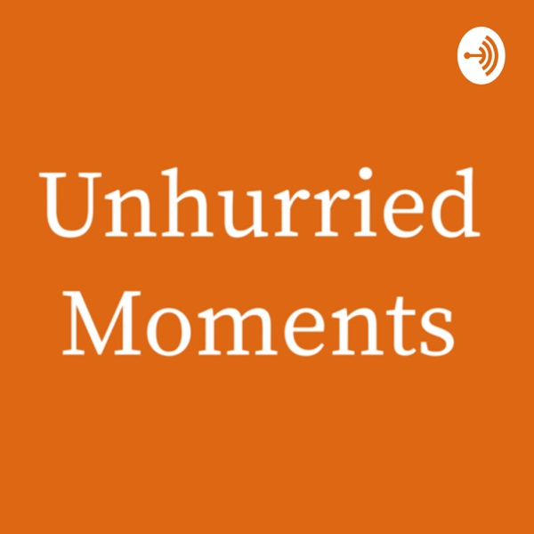 Unhurried Moments