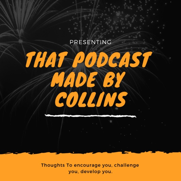That Podcast Made By Collins