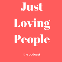 Just Loving People Podcast podcast