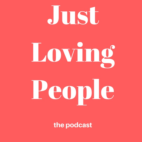 Just Loving People Podcast