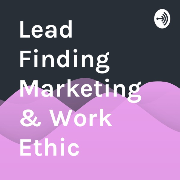 Lead Finding Marketing & Work Ethic