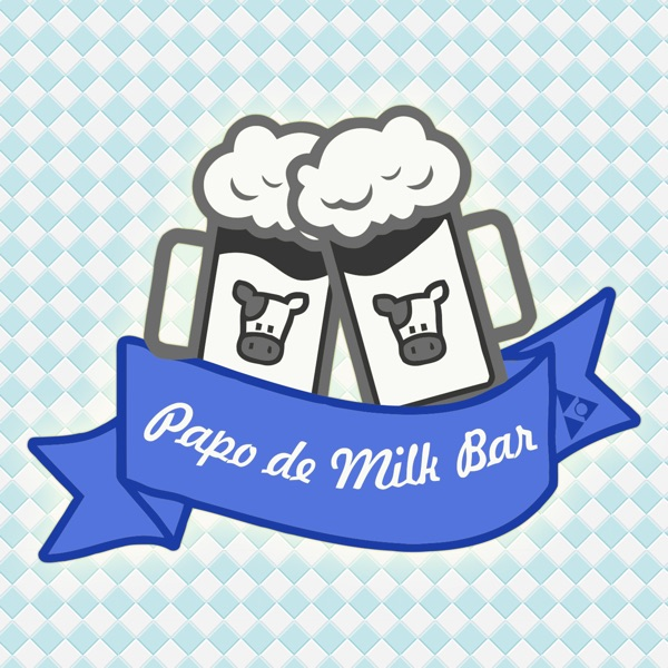 Papo de Milk Bar – Podcast – Podtail