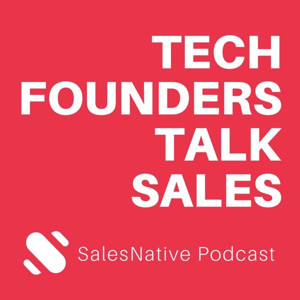 SalesNative Podcast - Tech Founders Talk Sales