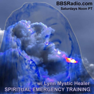 Spiritual Emergency Training with Lynn Mystic-Healer:BBS Radio, BBS Network Inc.