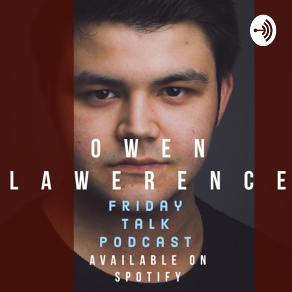Owen Lawerence : Friday Talk Podcast