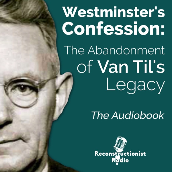 Westminster's Confession: The Abandonment of Van Til's Legacy (Audiobook)