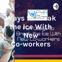 Ways to Break the Ice With New Co-workers podcast