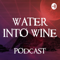 Water Into Wine Podcast podcast