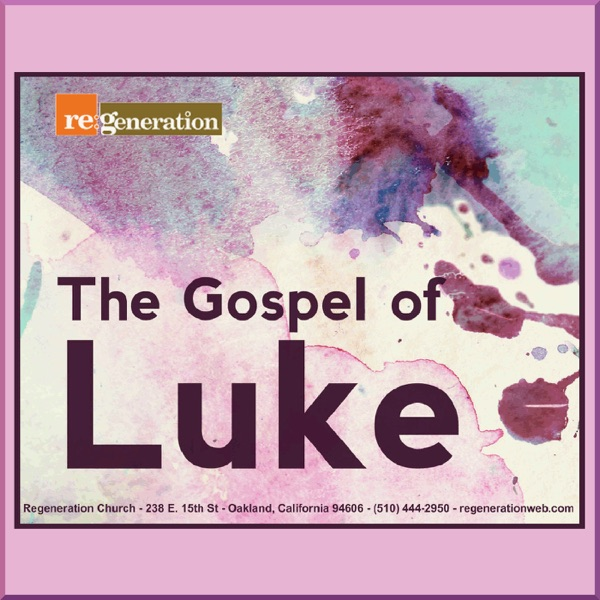 Luke - Regeneration Church