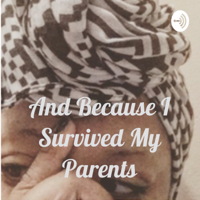 And Because I Survived My Parents podcast