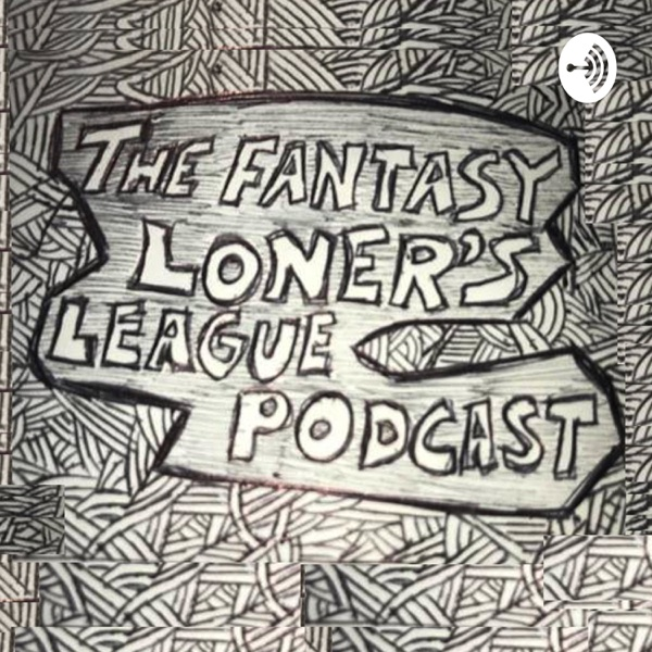 The Fantasy Loners League Podcast!