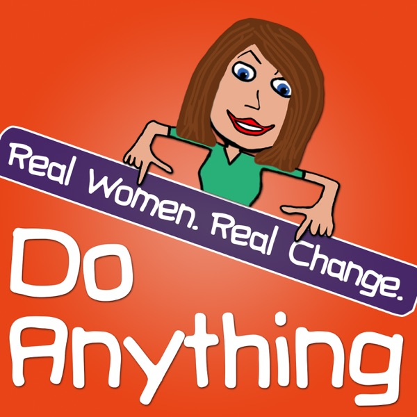 Do Anything: Real Women. Real Change.