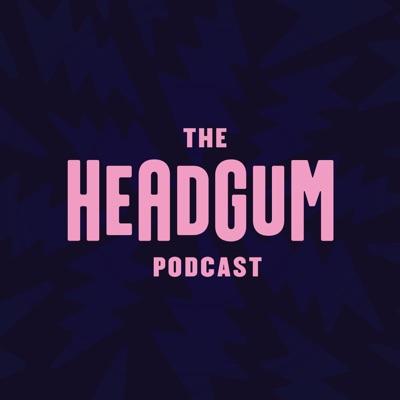The Headgum Podcast:Headgum