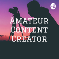Amateur Content Creator podcast
