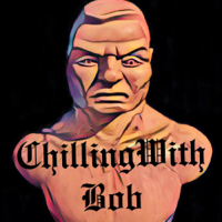 Chilling With Bob podcast