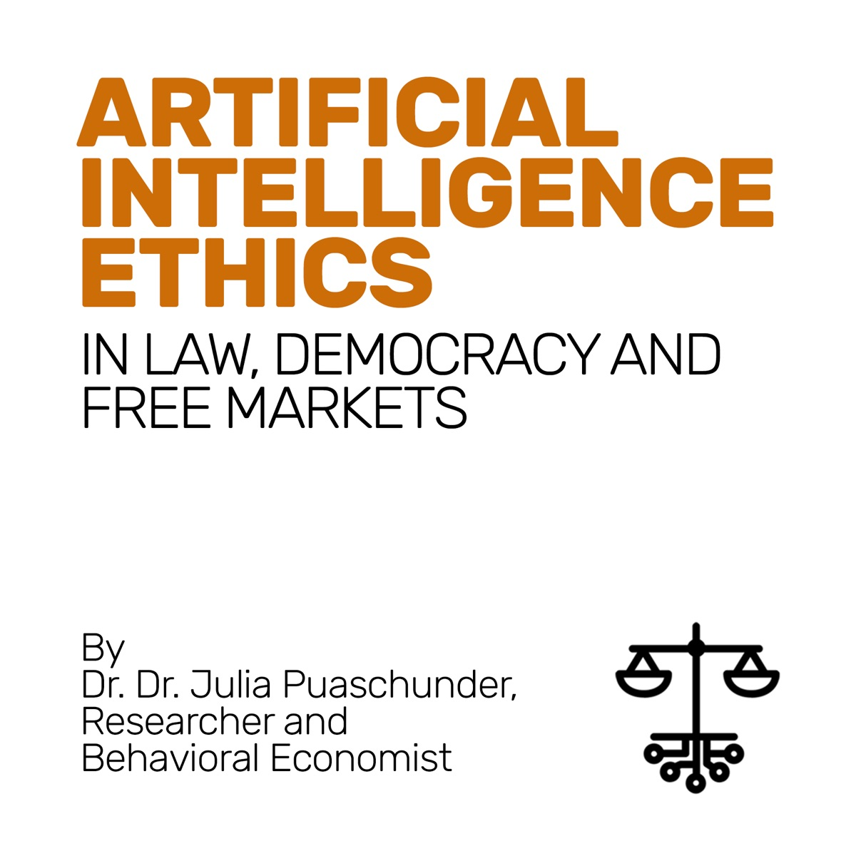 Artificial Intelligence Ethics, by Dr. Dr. Julia Puaschunder