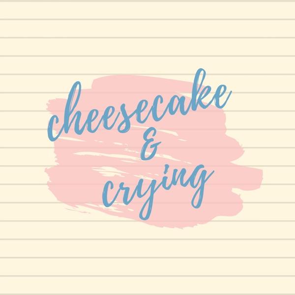 cheesecake & crying