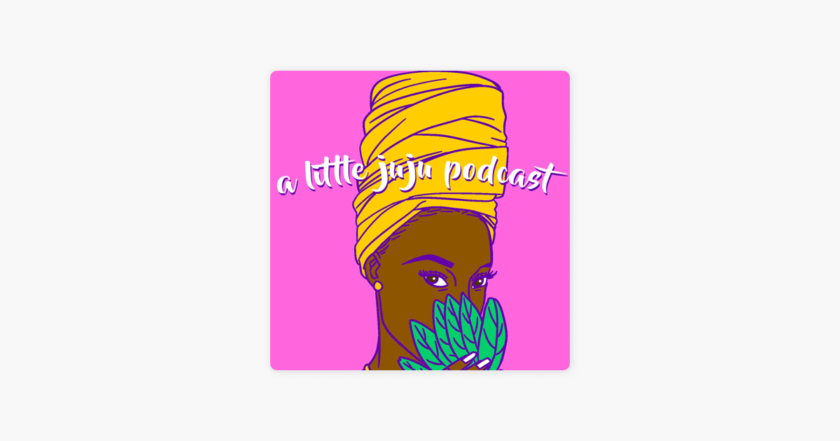 A Little Juju Podcast: Ep  27 A Hoodoo Hot Girl Summer on