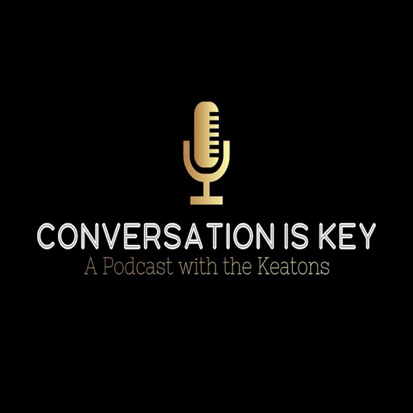 Conversation is Key ( A Podcast with the Keatons)
