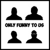 Only Funny To Us artwork