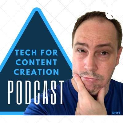 Tech for Content Creation Podcast with Doug Hewson