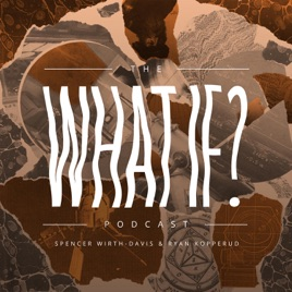 The What If? Podcast on Apple Podcasts