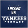 Locked On Yankees - Daily Podcast On The New York Yankees artwork