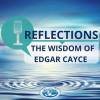 Reflections: The Wisdom of Edgar Cayce podcast
