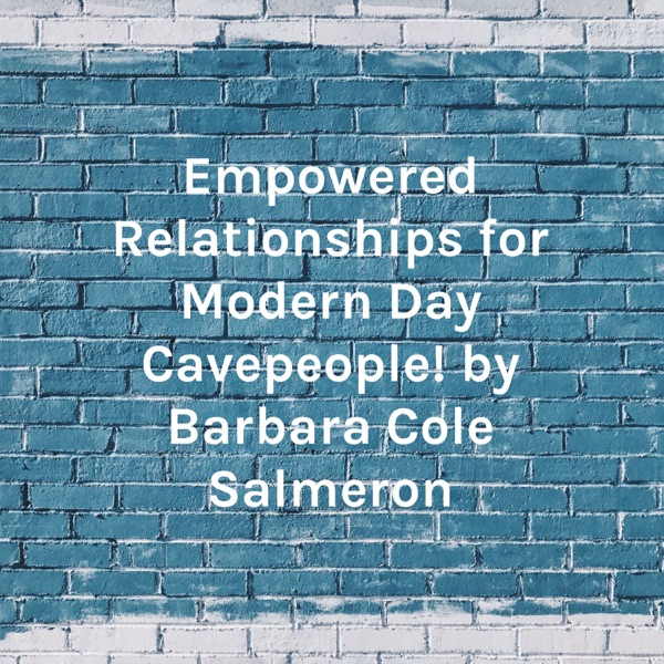 Empowered Relationships for Modern Day Cavepeople! by Barbara Cole Salmeron