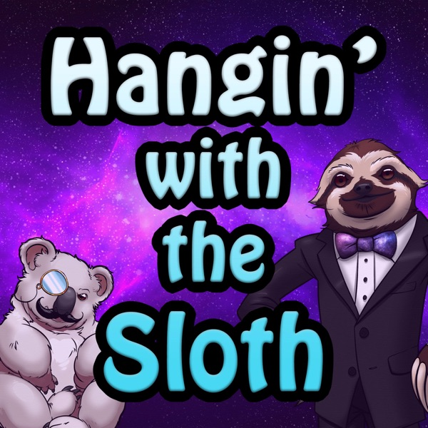 Hangin' with the Sloth Podcast