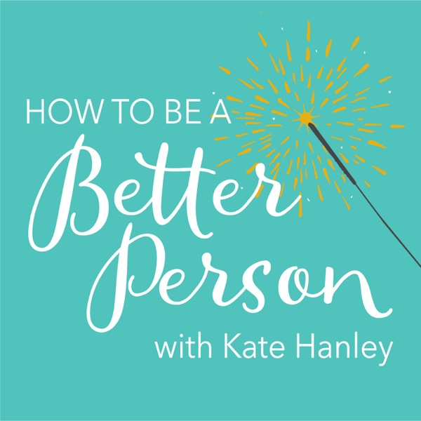 How To Be A Better Person with Kate Hanley