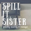 Spill it, Sister! Reality TV recaps with Ally & Leah artwork