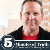 Five Minutes of Truth with Dr. Danny Purvis - A Weekly Devotional Podcast podcast