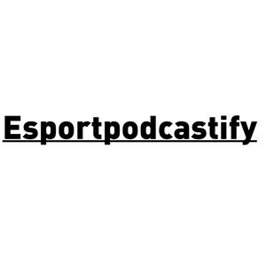 Esportpodcastify
