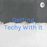 Getting Techy With It podcast