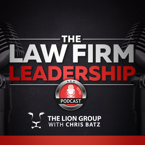 The Law Firm Leadership Podcast | We Interview Corp Defense Law Firm Leaders, Partners, General Counsel and Legal Consultants