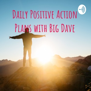 Daily Positive Action Plans with Big Dave